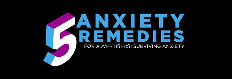 Surviving Anxiety: 5 Anxiety Remedies for Marketers