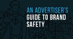 An Advertiser's Guide to Brand Safety